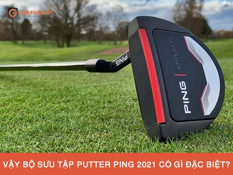 thong-bao-nhung-cay-putter-ping-2021-dau-tien-da-co-mat-tai-toan-bo-he-thong-showroom-golfgroup